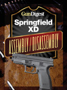 Gun Digest Springfield XD Assembly/Disassembly Instructions (eBook)