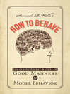 Samuel R. Wells's How to Behave (eBook): The Classic Pocket Manual of Good Manners and Model Behavior