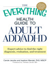 The Everything Health Guide to Adult ADD/ADHD (eBook): Expert Advice to Find the Right Diagnosis, Evaluation and Treatment