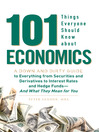 101 Things Everyone Should Know About Economics (eBook): A Down and Dirty Guide to Everything From Securities and Derivatives to Interest Rates and Hedge Funds - and What They Mean for You