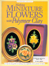 Making Mini Flowers w/Polymer Clay (eBook): A Step-by-Step Guide to Crafting Roses, Daffodils, Irises, Pansies & More