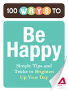 100 Ways to Be Happy (eBook): Simple Tips and Tricks to Brighten Up Your Day