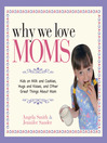 Why We Love Moms (eBook): Kids On Milk and Cookies, Hugs and Kisses, and Other Great Things About Mom