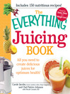 The Everything Juicing Book (eBook): All You Need to Create Delicious Juices for Your Optimum Health