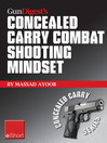 Gun Digest's Combat Shooting Mindset Concealed Carry eShort (eBook): Learn Essential Combat Mindset Tactics & Techniques. Stay Sharp With Defensive Shooting Skills, Drills & Tips.