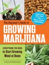 The Beginner's Guide to Growing Marijuana (eBook): Everything You Need to Start Growing Weed at Home