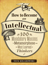 How to Become an Intellectual (eBook): 100 Mandatory Maxims to Metamorphose into the Most Learned of Thinkers