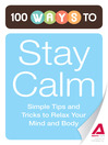 100 Ways to Stay Calm (eBook): Simple Tips and Tricks to Relax Your Mind and Body