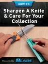 How To Sharpen A Knife & Care For Your Collection (eBook): Enjoy Blade®'s Comprehensive Ebook on How to Sharpen a Knife, and Maintain, Care For, Store and Preserve Your Knives and Knife Collection.