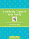 Absolutely Organize Your Family (eBook): Simple Solutions to Control Clutter, Schedules & Spaces