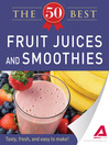 50 Best Fruit Juices and Smoothies (eBook): Tasty, Fresh, and Easy to Make!