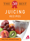 The 50 Best Juicing Recipes (eBook): Tasty, Fresh, and Easy to Make!