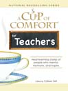 A Cup of Comfort for Teachers (eBook): Heartwarming Stories Of People Who Mentor, Motivate, and Inspire