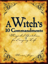 A Witch's 10 Commandments (eBook): Magickal Guidelines for Everyday Life