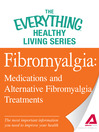 Fibromyalgia (eBook): Medications and Alternative Fibromyalgia Treatments: The most important information you need to improve your health
