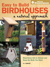 Easy to Build Birdhouses - A Natural Approach (eBook): Must Know Info to Attract and Keep the Birds You Want