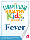 Fever (eBook): A Troubleshooting Guide to Common Childhood Ailments