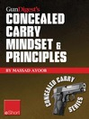 Gun Digest's Concealed Carry Mindset & Principles eShort Collection (eBook): Learn Why, Where & How to Carry a Concealed Weapon With a Responsible Mindset.