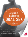 A Man's Guide to Oral Sex (eBook): Your Guide to Incredible, Exhilarating, Sensational Sex