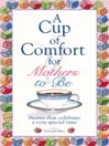 A Cup of Comfort for Mothers To Be (eBook): Stories That Celebrate A Very Special Time