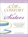 A Cup of Comfort for Sisters (eBook): Stories That Celebrate The Special Bonds Of Sisterhood