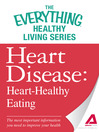 Heart Disease: Heart-Healthy Eating (eBook): The most important information you need to improve your health