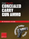 Gun Digest's Concealed Carry Gun Ammo eShort (eBook): Learn How to Choose Effective Self-defense Handgun Ammo.