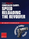 Gun Digest's Speed Reloading the Revolver Concealed Carry eShort (eBook): Learn Tactical Reload, Defensive Reloading, and Competition Reload, Plus Fast Reloading Tips for Speed Loaders and Moon Clips.