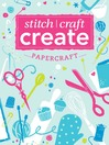 Stitch, Craft, Create: Papercraft (eBook): 13 Quick & Easy Papercraft Projects