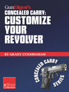 Gun Digest's Customize Your Revolver Concealed Carry Collection eShort (eBook): From Regular Pistol Maintenance to Sights, Action, Barrel and Finish Upgrades for Your Custom Revolver.
