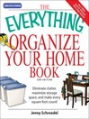 The Everything Organize Your Home Book (eBook): Eliminate Clutter, Set Up Your Home Office, and Utilize Space In Your Home