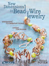 New Dimensions in Bead and Wire Jewelry (eBook): Unexpected Combinations, Unique Designs