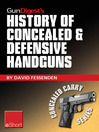 Gun Digest's History of Concealed & Defensive Handguns eShort (eBook): Discover the History of Concealed Carry Handguns & Learn About the Firearm Laws, Facts & Equipment Behind the World of Defensive & Concealed Carry.