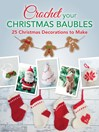 Crochet your Christmas Baubles (eBook): 25 Christmas Decorations to Make