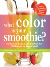 What Color is Your Smoothie? (eBook): From Red Berry Roundup to Super Smart Purple Tart--300 Recipes for Vibrant Health