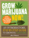Grow Marijuana Now! (eBook): An Introductory, Step-by-Step Guide to Growing Cannabis