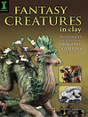 Fantasy Creatures in Clay (eBook): Techniques for Sculpting Dragons, Griffins and More