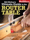 Bill Hyltons Ultimate Guide to the Router Table (eBook)