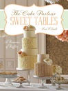 Sweet Tables - A Romance of Ruffles (eBook): A Collection of Sensuous Desserts from Zoe Clark's The Cake Parlour Sweet Tables