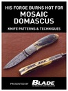His Forge Burns Hot for Mosaic Damascus (eBook): Knife Patterns & Techniques