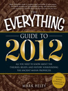 The Everything Guide to 2012 All You Need to Know About the Theories, Beliefs, and History Surrounding the Ancient Mayan Prophecies by Mark Heley eBook