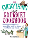 The Everything Easy Gourmet Cookbook (eBook): Over 250 Distinctive Recipes From Arounf The World To Please Your Family and Friends