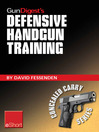 Gun Digest's Defensive Handgun Training eShort (eBook): The Basics of Dry Fire and Live Fire Handgun Practice for Defensive Handgunning.