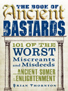 The Book of Ancient Bastards (eBook): 101 of the Worst Miscreants and Misdeeds From Ancient Sumer to the Enlightenment