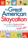 The Great American Staycation (eBook): How to Make a Vacation At Home Fun for the Whole Family (And Your Wallet!)