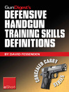 Gun Digest's Defensive Handgun Training Skills Definitions eShort (eBook): Discover the Most-used Terms from the World of Defensive Handguns. Get Definitions & Examples Related to Shooting Tips, Techniques, Drills & Skills.