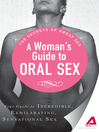 A Woman's Guide to Oral Sex (eBook): Your Guide to Incredible, Exhilarating, Sensational Sex