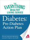 Diabetes: Pre-Diabetes Action Plan (eBook): The Most Important Information You Need to Improve Your Health