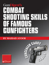 Gun Digest's Combat Shooting Skills of Famous Gunfighters eShort (eBook): Massad Ayoob Discusses Combat Shooting & Handgun Skills Gleaned From Three Famous Gunfighters – Wyatt Earp, Charles Askins, Jr., and Jim Cirillo.