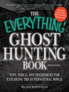 The Everything Ghost Hunting Book (eBook): Tips, Tools, and Techniques for Exploring the Supernatural World